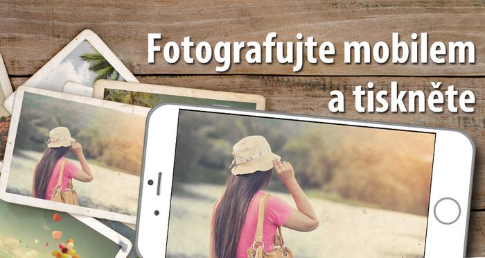 Fotografujte mobilem a tiskněte