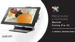 Přijďte si vyzkoušet nový Wacom Cintiq Pro 32